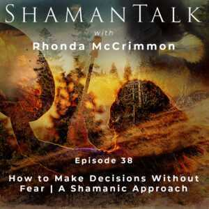 How to Make Decisions Without Fear | A Shamanic Approach