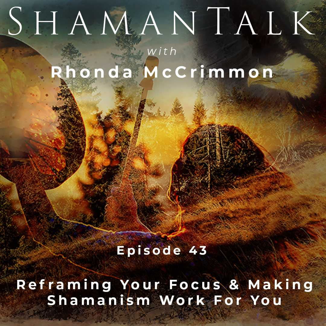 Reframing Your Focus & Making Shamanism Work For You