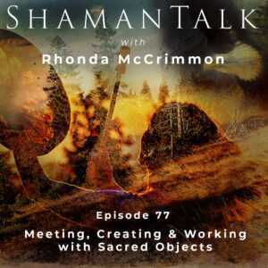 Meeting, Creating & Working with Sacred Objects
